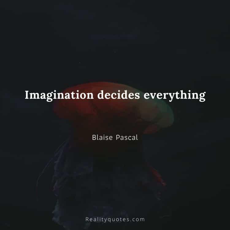 Imagination decides everything