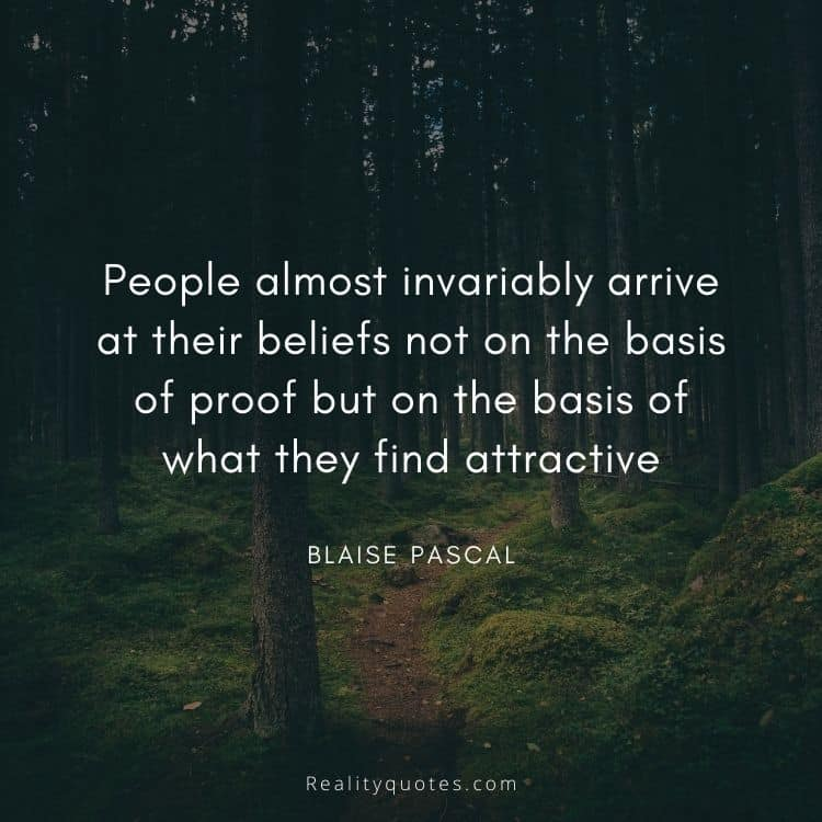 People almost invariably arrive at their beliefs not on the basis of proof but on the basis of what they find attractive
