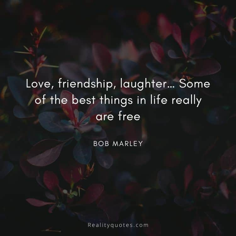 Love, friendship, laughter… Some of the best things in life really are free