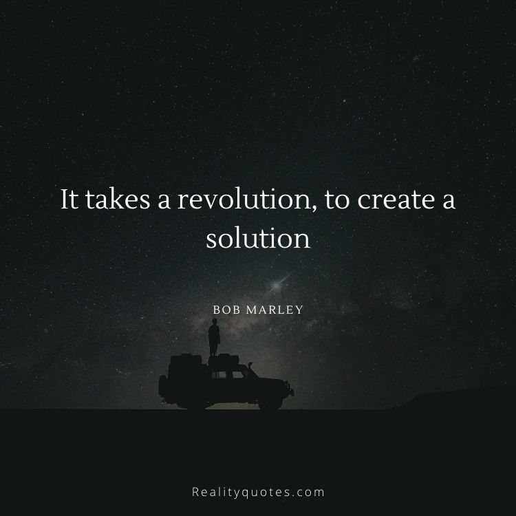 It takes a revolution, to create a solution