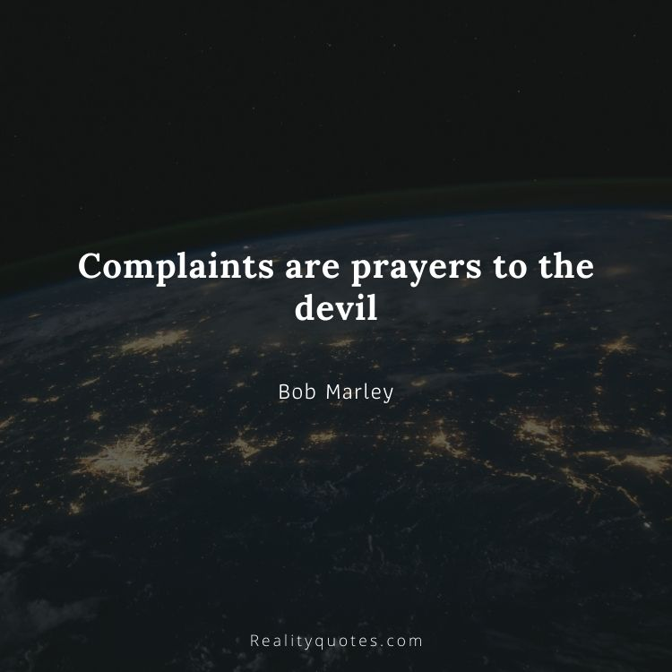 Complaints are prayers to the devil