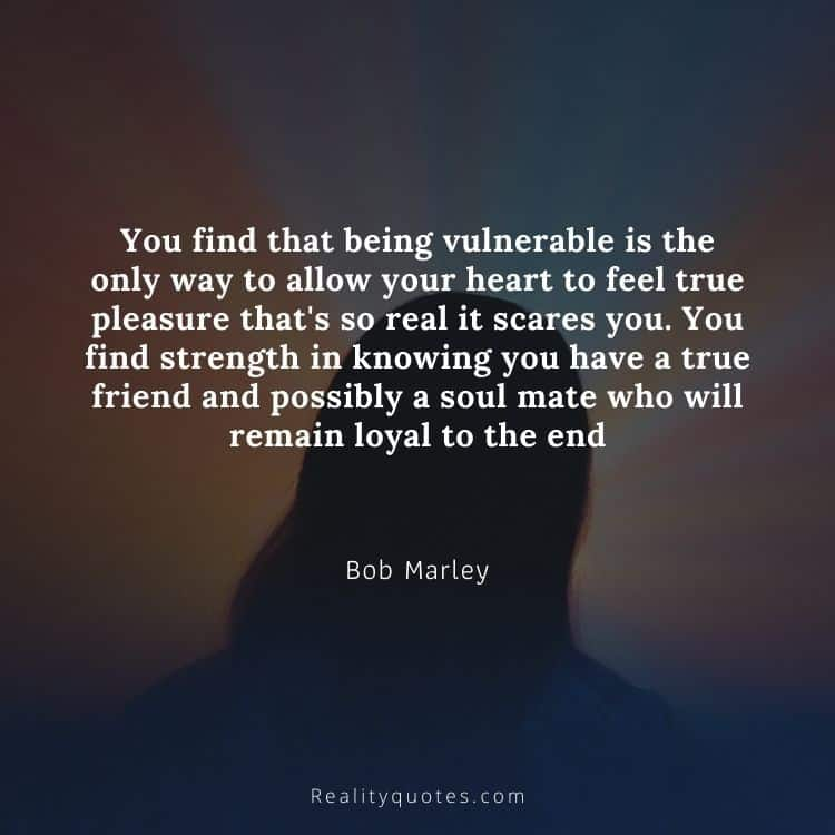 You find that being vulnerable is the only way to allow your heart to feel true pleasure that's so real it scares you. You find strength in knowing you have a true friend and possibly a soul mate who will remain loyal to the end