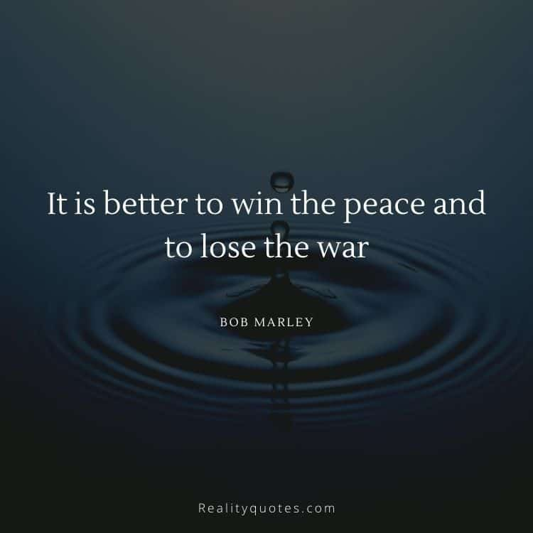 It is better to win the peace and to lose the war