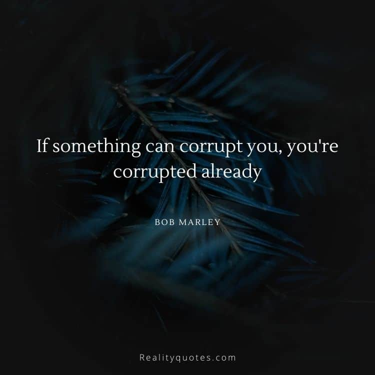 If something can corrupt you, you're corrupted already