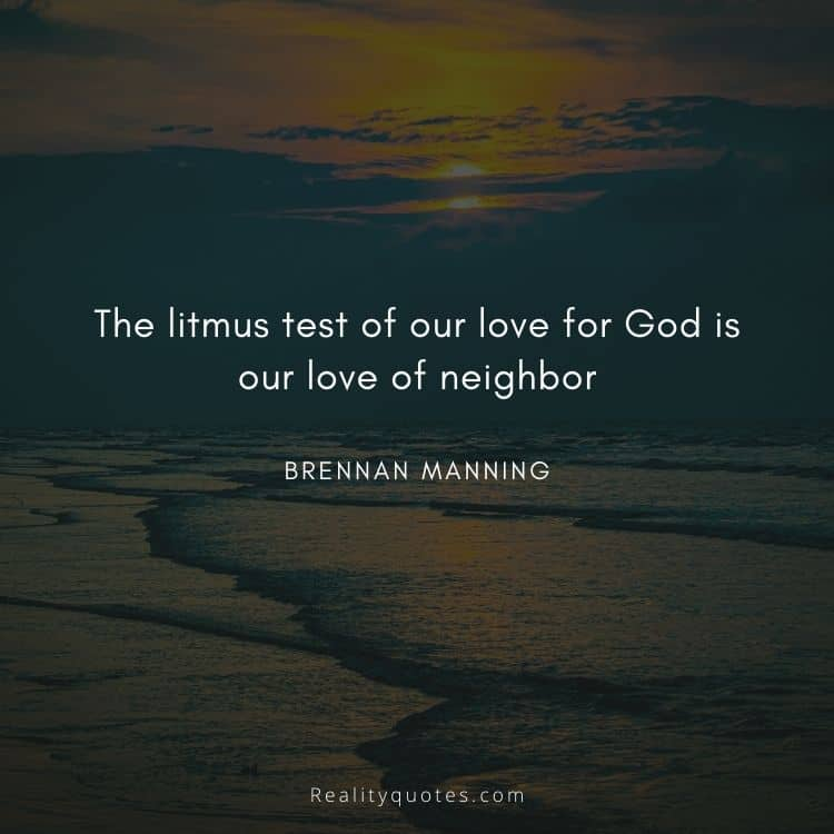 The litmus test of our love for God is our love of neighbor