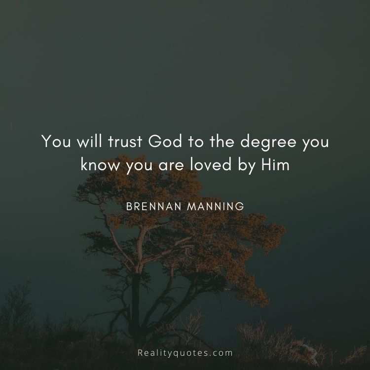 You will trust God to the degree you know you are loved by Him