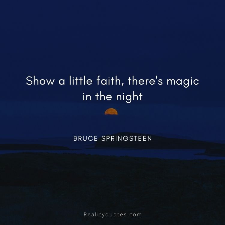 Show a little faith, there's magic in the night