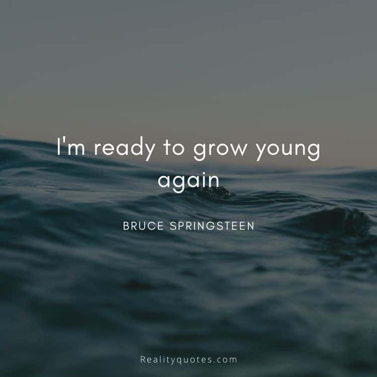 I'm ready to grow young again