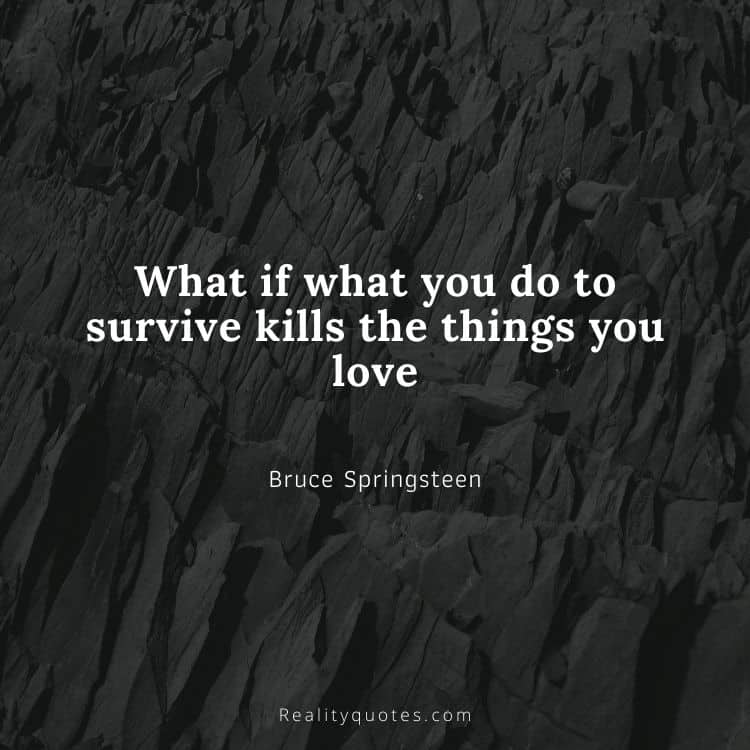 What if what you do to survive kills the things you love