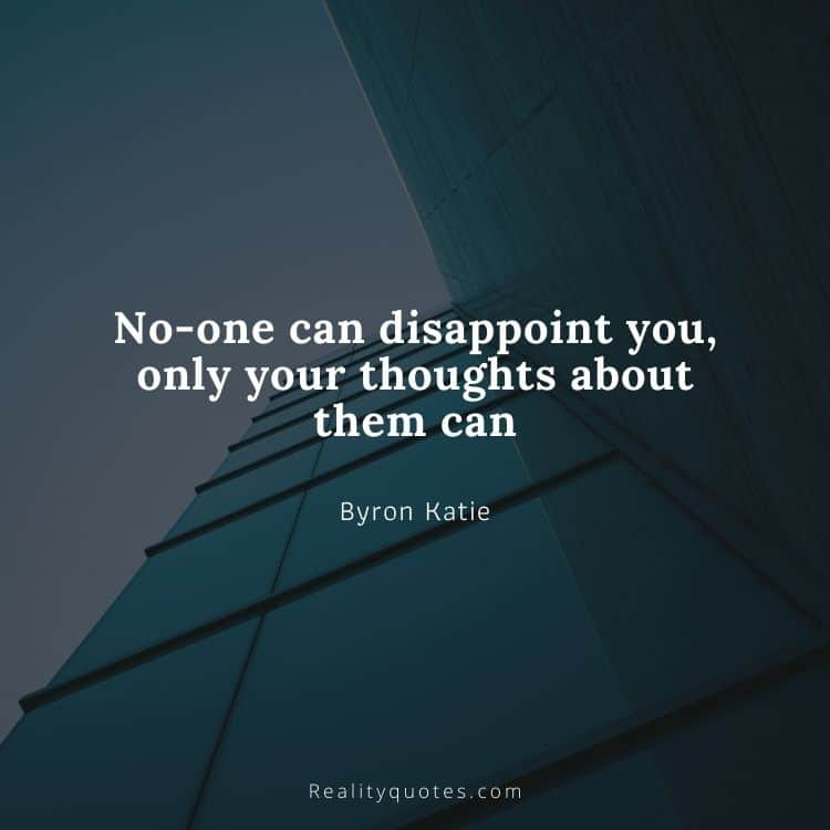No-one can disappoint you, only your thoughts about them can